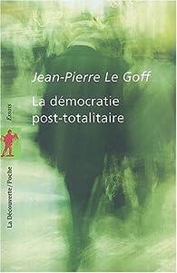 La D�mocratie post-totalitaire par Jean-Pierre Le Goff
