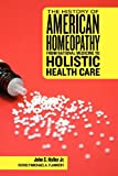 img - for The History of American Homeopathy: From Rational Medicine to Holistic Health Care book / textbook / text book