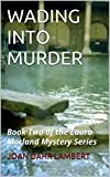 WADING INTO MURDER: Book Two of the Laura Morland Mystery Series (BOOK TWO: THE LAURA MORLAND MYSTERY SERIES 2)