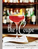 img - for The Coupe: Celebrating Craft Cocktails and Vintage Collections book / textbook / text book
