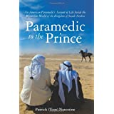 Paramedic to the Prince: An American Paramedic's Account of Life Inside the Mysterious World of the Kingdom of Saudi Arabia ~ Patrick Tom Notestine