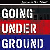 GOING UNDER GROUND「LISTEN TO THE STEREO!!」
