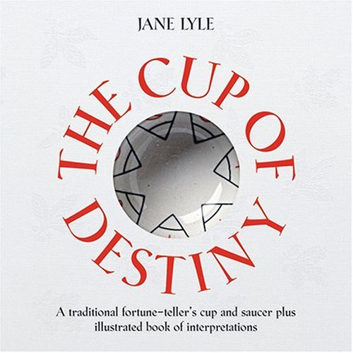 Cup of Destiny: A Traditional Fortune-Teller's Cup and Saucer plus Illustrated Book of Interpretations