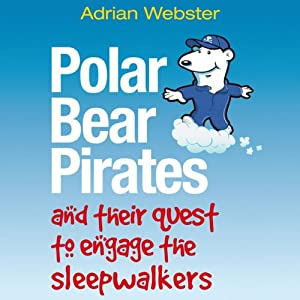 Polar Bear Pirates and their Quest to Engage the Sleepwalkers | [Adrian Webster]