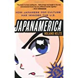 Japanamerica: How Japanese Pop Culture Has Invaded the U.S.by Roland Kelts
