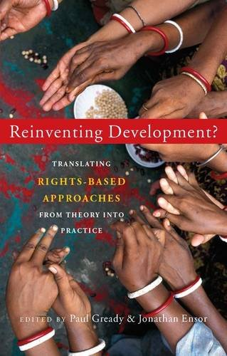 Reinventing Development?: Translating Rights-Based Approaches from Theory Into Practice