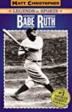 Babe Ruth: Legends in Sports (Matt Christopher Legends in Sports) (0316011134) by Matt Christopher