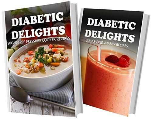 Sugar-Free Pressure Cooker Recipes And Sugar-Free Vitamix Recipes: 2 Book Combo (Diabetic Delights) front-709091
