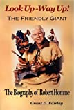 [ LOOK UP - WAY UP! THE FRIENDLY GIANT - THE BIOGRAPHY OF ROBERT HOMME ] BY Fairley, Grant D ( Author ) Feb - 2010 [ Paperback ]