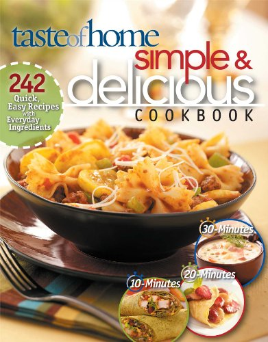 Simple & Delicious Cookbook: 242 Quick, Easy Recipes Ready in 10, 20, or 30 Minutes - Taste Of Home
