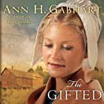 The Gifted: A Novel (       UNABRIDGED) by Ann H. Gabhart Narrated by Renee Ertl