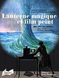 echange, troc Laurent Mannoni, Donata Pesenti Campagnoni - Lanterne magique et film peint : 400 ans de cinéma
