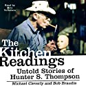 The Kitchen Readings: Untold Stories of Hunter S. Thompson (       UNABRIDGED) by Michael Cleverly, Bob Braudis Narrated by Eric Tollefson