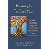 Flourishing In The Later Years: Jewish  Pastoral  Insights  On Senior Residential Care ~ James R Michaels