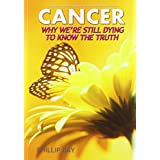 Cancer Why We're Still Dying To Know The Truth ~ Phillip Day