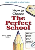 img - for How To Choose The Perfect School: What 21st Century Parents Need to Know about K-12 Education book / textbook / text book
