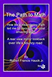 Path to Math: How lifes meandering Path led me to discover the most amazing Math ever