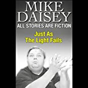 All Stories Are Fiction: Just as the Light Fails | [Mike Daisey]