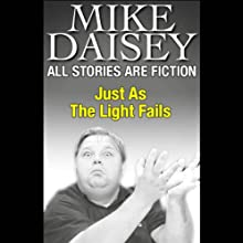 All Stories Are Fiction: Just as the Light Fails  by Mike Daisey Narrated by Mike Daisey