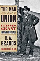 The Man Who Saved the Union: Ulysses Grant in War and Peace