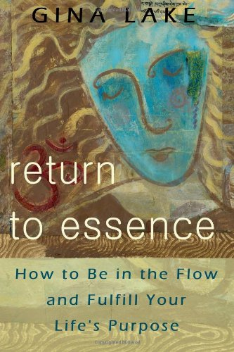 Return To Essence: How To Be In The Flow And Fulfill Your Life's Purpose, Buch