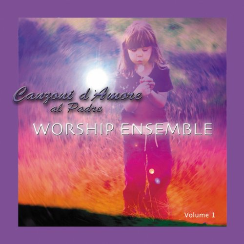 Canzoni D'amore Al Padre Vol. 1 - Praise & Worship