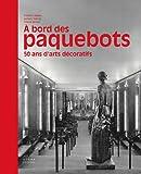echange, troc Frédéric Ollivier, Aymeric Perroy, Franck Sénant - A bord des paquebots : 50 ans d'arts décoratifs