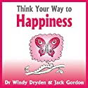 Think Your Way to Happiness (       UNABRIDGED) by Windy Dryden, Jack Gordon Narrated by Lynsey Frost
