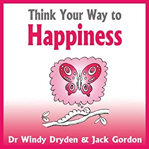 Think Your Way to Happiness | [Windy Dryden, Jack Gordon]