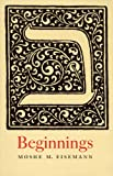 img - for Beginnings: A study of some of the topics that make up Parashas Bereishis book / textbook / text book