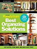 The Family Handymans Best Organizing Solutions: Cut Clutter, Store More, and Gain Acres of Closet Space