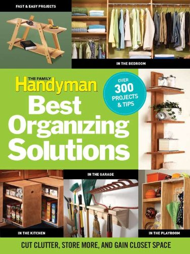 The Family Handymanu0027s Best Organizing Solutions: Cut Clutter, Store More,  And Gain Acres