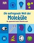 Die aufregende Welt der Molek�le: So...