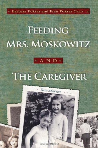 Feeding Mrs. Moskowitz And The Caregiver (Library Of Modern Jewish Literature)