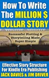 How To Write The Million Dollar Story: Successful Plotting & Storytelling Made Super Simple (Super Simple Guides)
