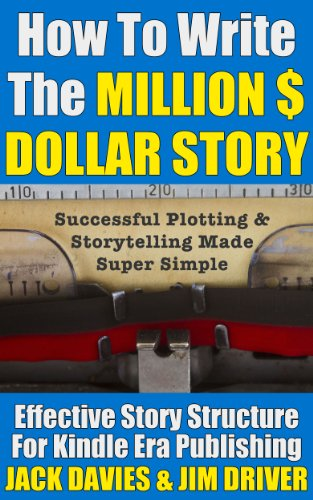 Jack Davies - How To Write The MILLION $ DOLLAR STORY: Complete Step-By-Step Guide To Story Structure & Writing Novels And Screenplays That Will Sell: The Fastest Way ... Art of Story (Super Simple Guides Book 4)