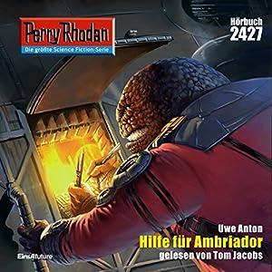 Hilfe für Ambriador (Perry Rhodan 2427) Hörbuch