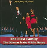 The First Family: The Obamas in the White House (Making History: the Obamas)