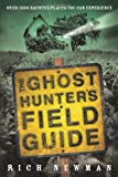 The Ghost Hunter's Field Guide: Over 1000 Haunted Places You Can Experience