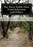 img - for The Most Noble Diet: Food Selection and Ethics book / textbook / text book