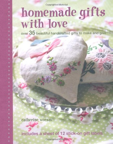 Homemade Gifts with Love: Over 35 Beautiful Handcrafted Gifts to Make and Give [With 12 Stick-On Gift Labels]