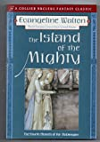 Island of the Mighty: The Fourth Branch of the Mabinogion (Collier Nucleus Fantasy Classics.) (0020264720) by Walton, Evangeline