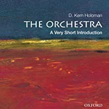 The Orchestra: A Very Short Introduction Audiobook by D. Kern Holoman Narrated by Steve Baker