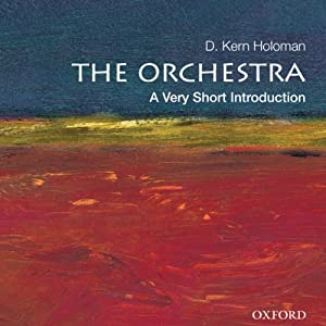 The Orchestra: A Very Short Introduction | [D. Kern Holoman]