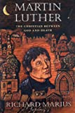 Martin Luther: The Christian between God and Death (067400387X) by Marius, Richard