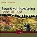 Schwüle Tage Hörbuch von Eduard von Keyserling Gesprochen von: Hanns Zischler
