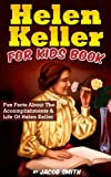 Helen Keller For Kids Book: Fun Facts About The Accomplishments and Life Of Helen Keller