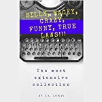 Silly, Wacky, Crazy, Funny, True Laws!: The Most Extensive Collection | J.A. Lewis