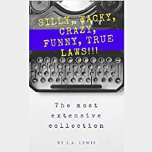Silly, Wacky, Crazy, Funny, True Laws!: The Most Extensive Collection Audiobook by J.A. Lewis Narrated by Jonathan Via