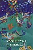 Loose Sugar (Wesleyan Poetry Series) (0819522430) by Hillman, Brenda